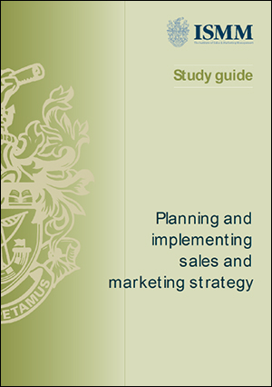 ISMM Study Guide- Planning and Implementing sales and marketing strategy